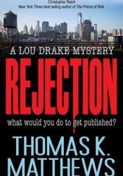Rejection (Lou Drake Mysteries) Book by Thomas K. Matthews