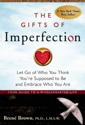 The Gifts of Imperfection: Let Go of Who You Think You're Supposed to Be and Embrace Who You Are Book