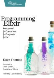 Programming Elixir: Functional |> Concurrent |> Pragmatic |> Fun Book by Dave Thomas