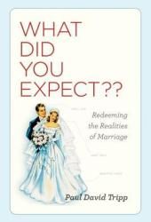 What Did You Expect?: Redeeming the Realities of Marriage Book