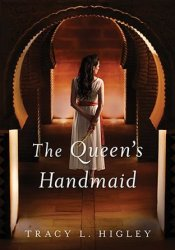 The Queen's Handmaid Book by Tracy L. Higley