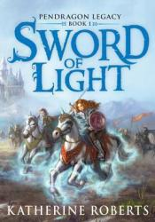 Sword of Light (Pendragon Legacy, #1) Book by Katherine Roberts