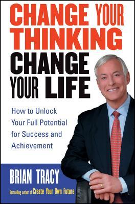 Download Change Your Thinking, Change Your Life: How to Unlock Your Full Potential for Success and Achievement