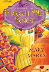 Forget Me Knot (A Quilting Mystery, #1) Book