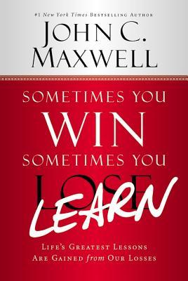 Download Sometimes You Win--Sometimes You Learn: Life's Greatest Lessons Are Gained from Our Losses