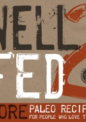 Well Fed 2: More Paleo Recipes for People Who Love to Eat Book by Melissa Joulwan