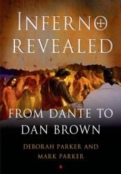 Inferno Revealed: From Dante to Dan Brown Book by Deborah Parker