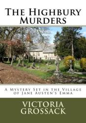 The Highbury Murders: A Mystery Set in the Village of Jane Austen's Emma Book by Victoria Grossack
