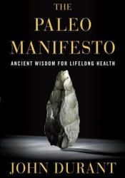 The Paleo Manifesto: Ancient Wisdom for Lifelong Health Book by John Durant