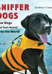 Sniffer Dogs: How Dogs (and Their Noses) Save the World Book by Nancy F. Castaldo