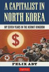 A Capitalist in North Korea: My Seven Years in the Hermit Kingdom Pdf Book