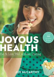 Joyous Health: Eat and Live Well Without Dieting Book by Joy McCarthy