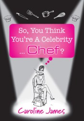 So, You Think You're A Celebrity...Chef? Book by Caroline James