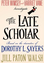 The Late Scholar (Lord Peter Wimsey/Harriet Vane, #4) Book by Jill Paton Walsh