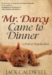 Mr. Darcy Came to Dinner Book by Jack Caldwell