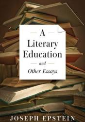 A Literary Education and Other Essays Book by Joseph Epstein