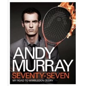 Andy Murray  Seventy Seven  My Road to Wimbledon Glory by Andy Murray