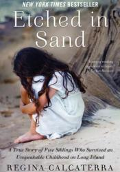 Etched in Sand: A True Story of Five Siblings Who Survived an Unspeakable Childhood on Long Island Book by Regina Calcaterra