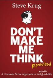 Don't Make Me Think, Revisited: A Common Sense Approach to Web Usability Book