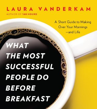 Download What the Most Successful People Do Before Breakfast: A Short Guide to Making Over Your Mornings--and Life Audiobook