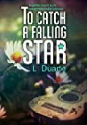 To Catch a Falling Star (Crossing Stars, #2) Book by L. Duarte