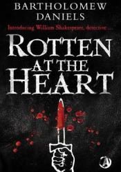 Rotten at the Heart Book by Bartholomew Daniels