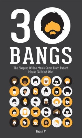 Download 30 Bangs: The Shaping Of One Man's Game From Patient Mouse To Rabid Wolf