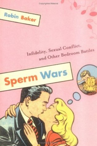 Sperm Wars: Infidelity, Sexual Conflict, and Other Bedroom Battles PDF Book by Robin Baker PDF ePub