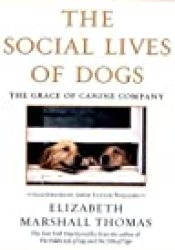 The Social Lives of Dogs: The Grace of Canine Company Book by Elizabeth Marshall Thomas