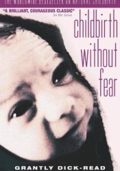 Childbirth without Fear: The Principles and Practice of Natural Childbirth Book by Grantly Dick-Read