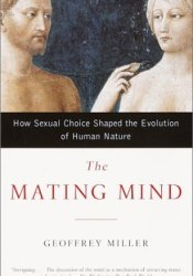 The Mating Mind: How Sexual Choice Shaped the Evolution of Human Nature Book by Geoffrey Miller