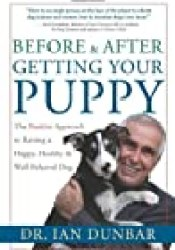 Before and After Getting Your Puppy: The Positive Approach to Raising a Happy, Healthy, and Well-Behaved Dog Book by Ian Dunbar