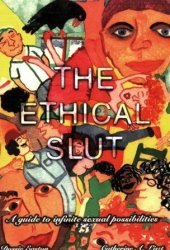 The Ethical Slut: A Guide to Infinite Sexual Possibilities Book