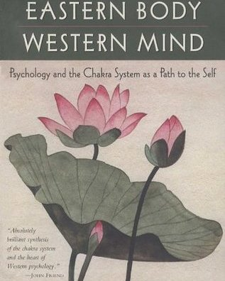 Eastern Body, Western Mind: Psychology and the Chakra System As a Path to the Self care