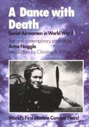 A Dance with Death: Soviet Airwomen in World War II Book by Anne Noggle