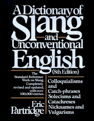 Download A Dictionary of Slang and Unconventional English: Colloquialisms and Catch-Phrases, Solecisms and Catachreses, Nicknames, and Vulgarisms by Eric Partridge