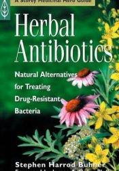 Herbal Antibiotics: Natural Alternatives for Treating Drug Resistant Bacteria (Storey Medicinal Herb Guide) Book by Stephen Harrod Buhner