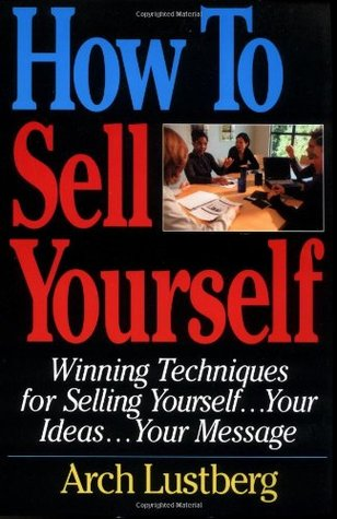 Download How to Sell Yourself: Winning Techniques for Selling Yourself...Your Ideas...Your Message
