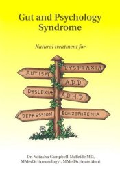 Gut and Psychology Syndrome: Natural Treatment for Autism, ADD/ADHD, Dyslexia, Dyspraxia, Depression, Schizophrenia Book by Natasha Campbell-McBride