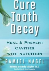 Cure Tooth Decay: Heal and Prevent Cavities with Nutrition Book by Ramiel Nagel