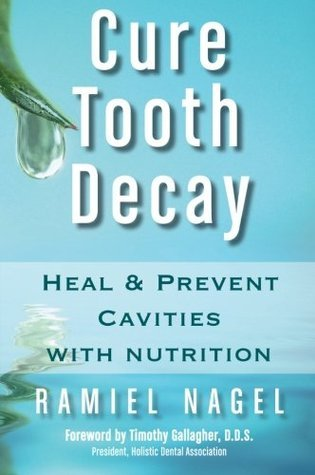 Cure Tooth Decay: Heal and Prevent Cavities with Nutrition PDF Book by Ramiel Nagel PDF ePub