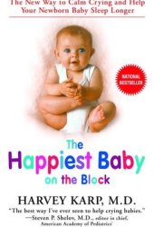 The Happiest Baby on the Block: The New Way to Calm Crying and Help Your Newborn Baby Sleep Longer Book