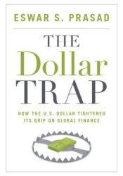 The Dollar Trap: How the U.S. Dollar Tightened Its Grip on Global Finance Book by Eswar Prasad