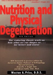 Nutrition and Physical Degeneration: A Comparison of Primitive and Modern Diets and Their Effects Book by Weston A. Price