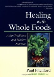 Healing With Whole Foods: Asian Traditions and Modern Nutrition Book by Paul Pitchford