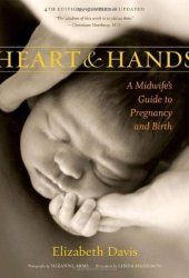 Heart & Hands: A Midwife's Guide to Pregnancy & Birth Book by Elizabeth  Davis