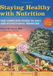 Staying Healthy with Nutrition, rev: The Complete Guide to Diet and Nutritional Medicine Book by Elson M. Haas