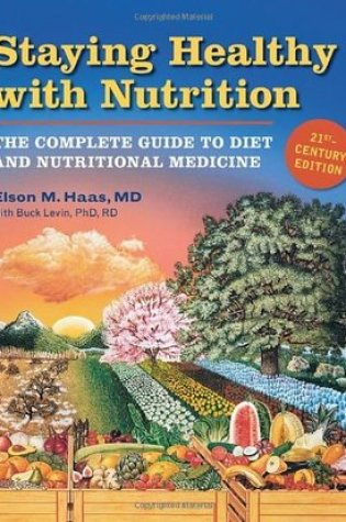 Staying Healthy with Nutrition, rev: The Complete Guide to Diet and Nutritional Medicine PDF Book by Elson M. Haas, Buck Levin Pdf ePub