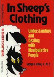 In Sheep's Clothing: Understanding and Dealing with Manipulative People Book by George K. Simon Jr.