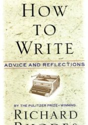 How to Write: Advice and Reflections Book by Richard Rhodes